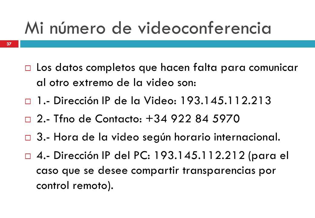 Mi número de videoconferencia Los datos completos que hacen falta para comunicar al otro extremo de la video son: 1.- Dirección IP de la Video: 193.14