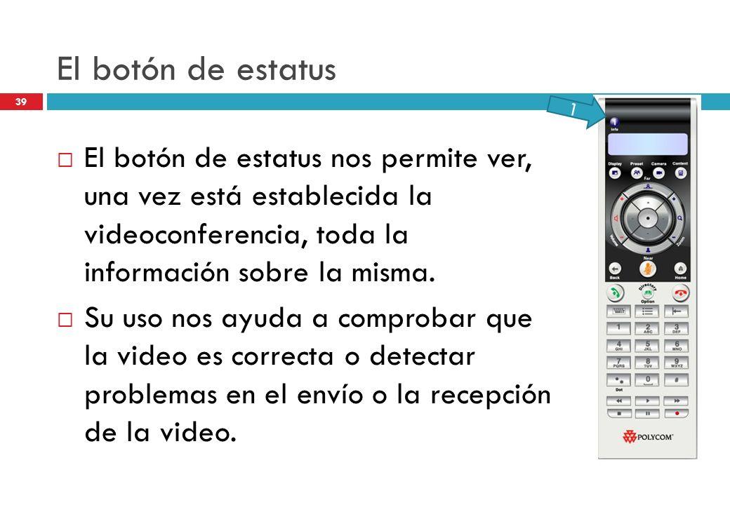 El botón de estatus El botón de estatus nos permite ver, una vez está establecida la videoconferencia, toda la información sobre la misma. Su uso nos