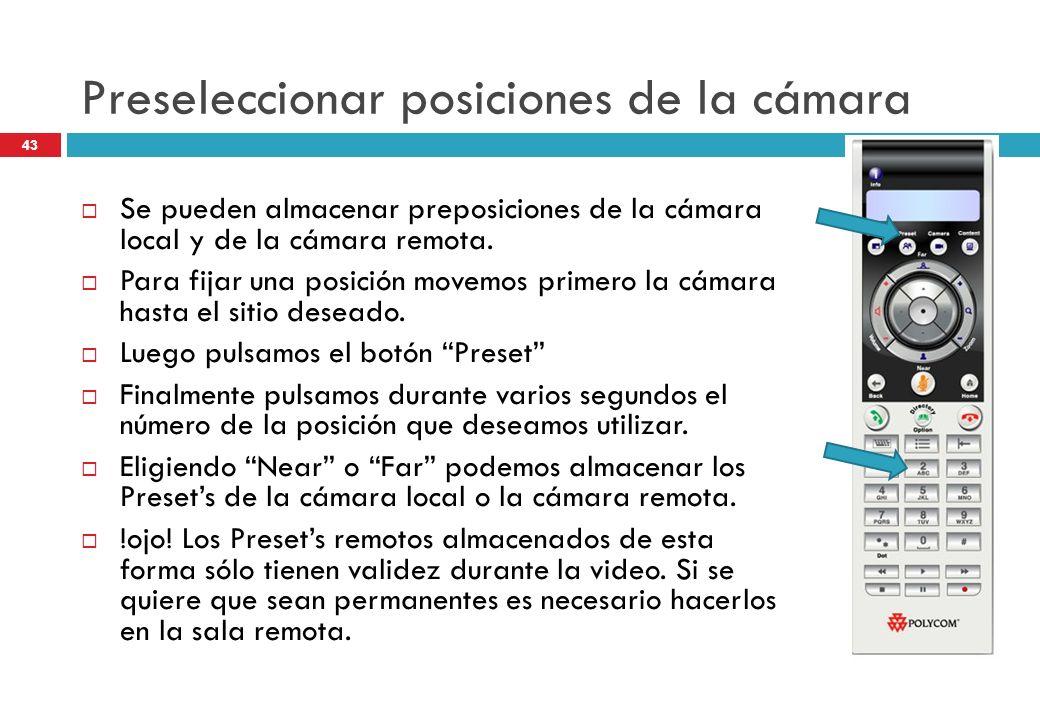 Preseleccionar posiciones de la cámara Se pueden almacenar preposiciones de la cámara local y de la cámara remota. Para fijar una posición movemos pri