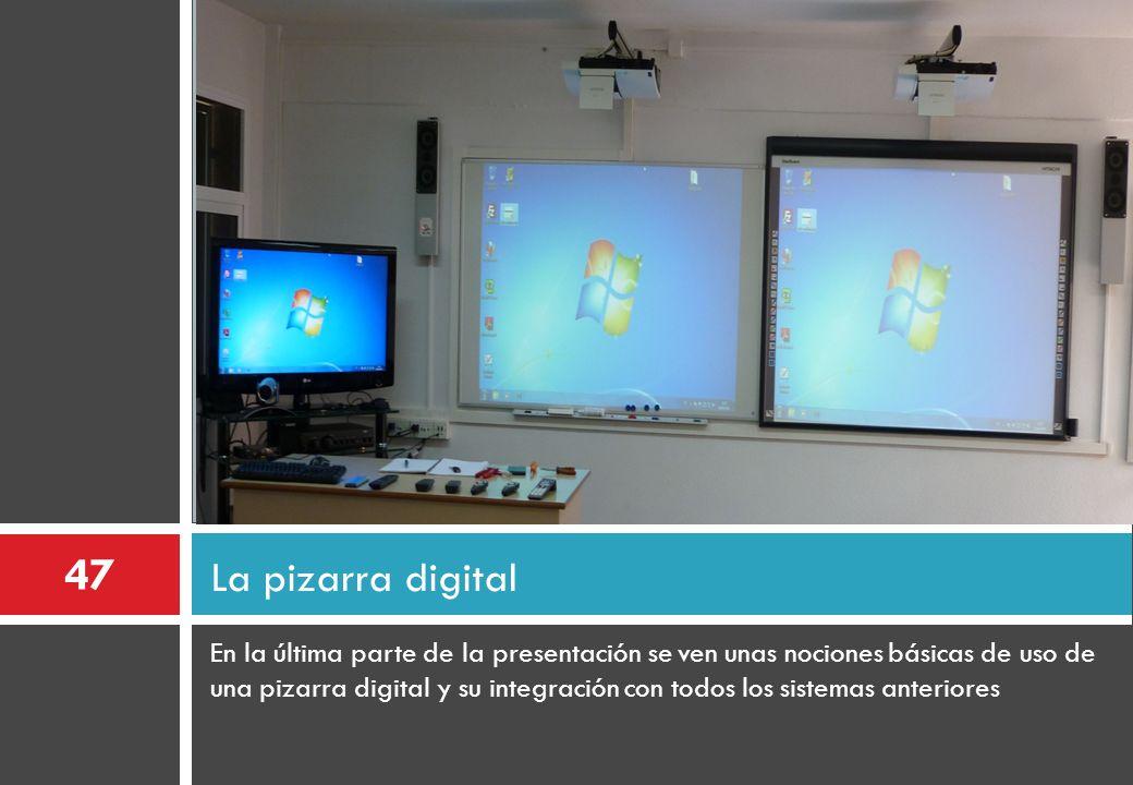 En la última parte de la presentación se ven unas nociones básicas de uso de una pizarra digital y su integración con todos los sistemas anteriores La