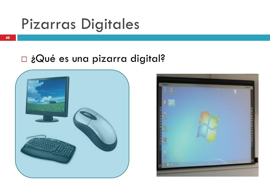 Pizarras Digitales ¿Qué es una pizarra digital? 48