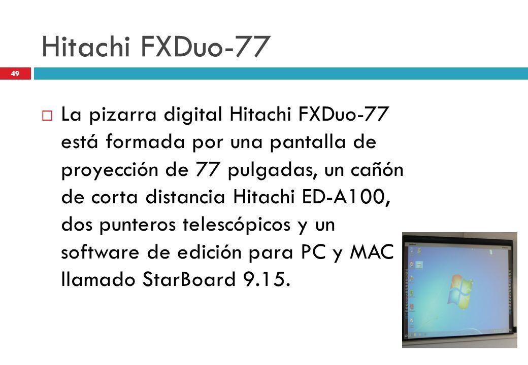 Hitachi FXDuo-77 La pizarra digital Hitachi FXDuo-77 está formada por una pantalla de proyección de 77 pulgadas, un cañón de corta distancia Hitachi E