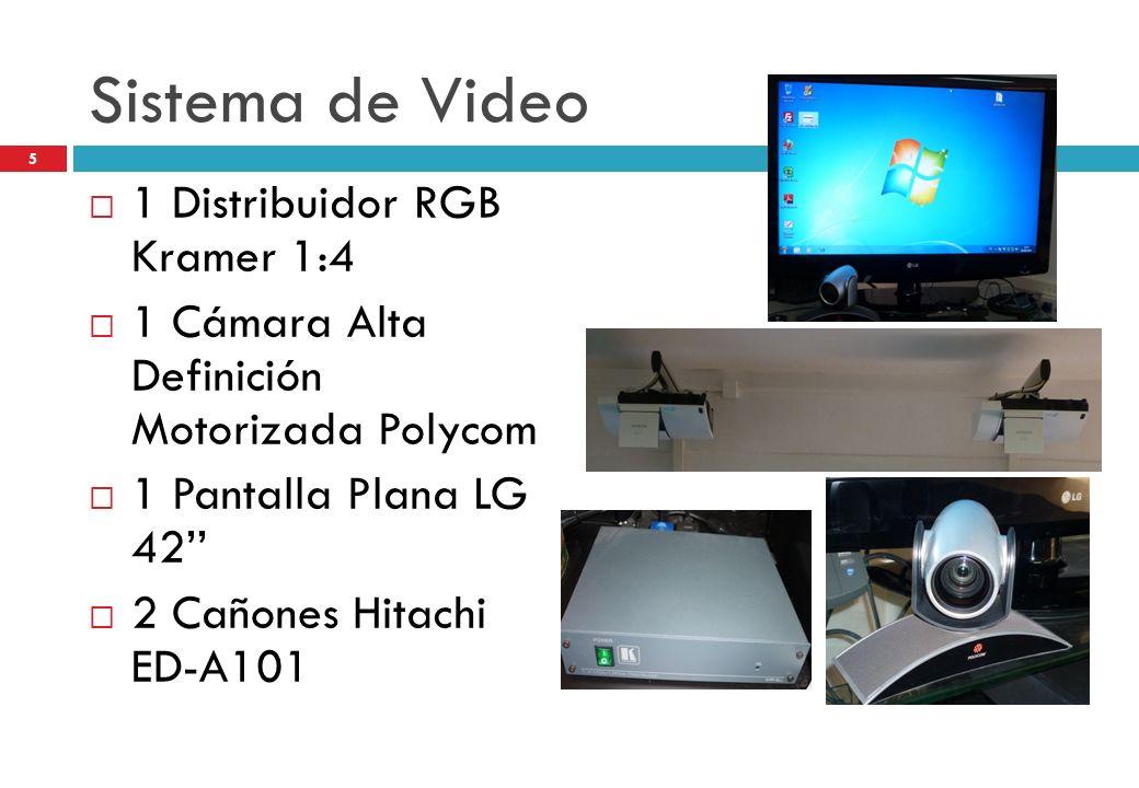 Sistema de Video 1 Distribuidor RGB Kramer 1:4 1 Cámara Alta Definición Motorizada Polycom 1 Pantalla Plana LG 42 2 Cañones Hitachi ED-A101 5