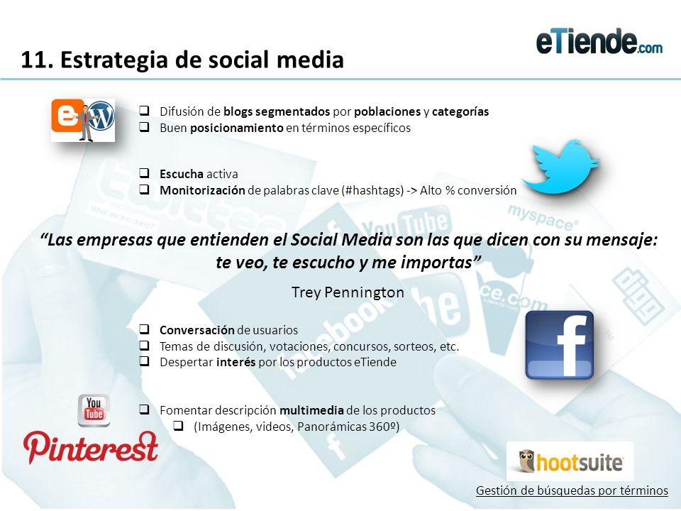 11. Estrategia de social media Las empresas que entienden el Social Media son las que dicen con su mensaje: te veo, te escucho y me importas Trey Penn