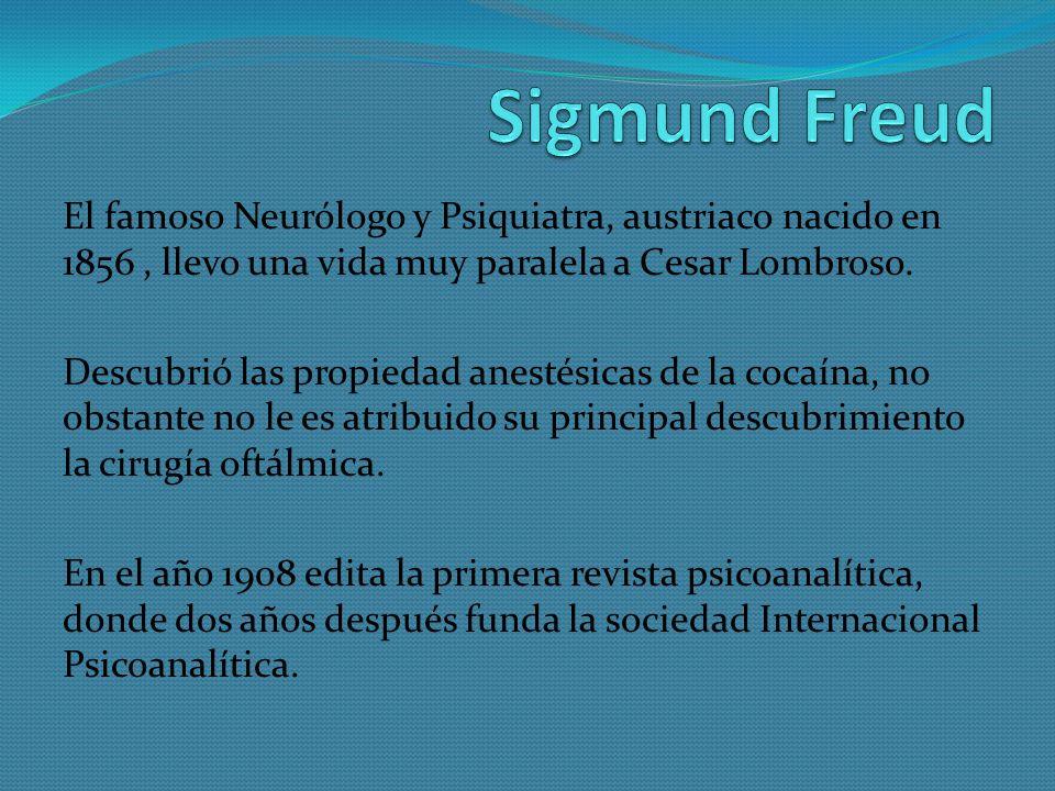 El famoso Neurólogo y Psiquiatra, austriaco nacido en 1856, llevo una vida muy paralela a Cesar Lombroso. Descubrió las propiedad anestésicas de la co
