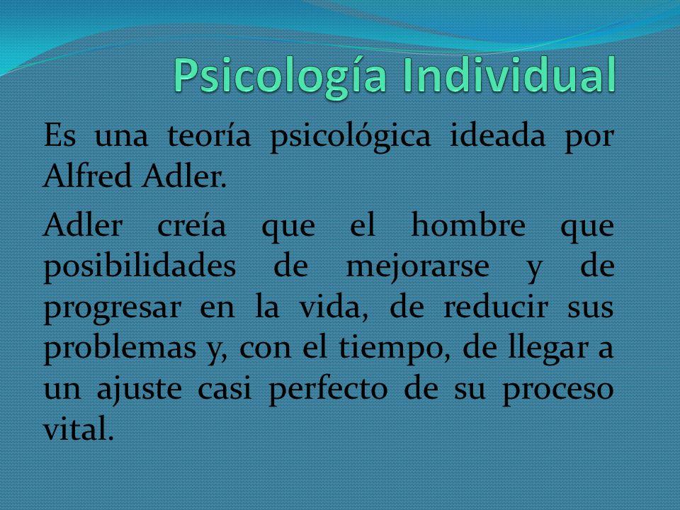 Es una teoría psicológica ideada por Alfred Adler. Adler creía que el hombre que posibilidades de mejorarse y de progresar en la vida, de reducir sus