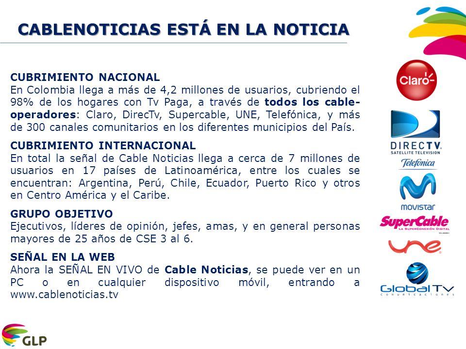 Fuente EGM 2012 ola 3 Población Nacional: 17235.500 AUDIENCIA CANALES DE NOTICIAS CON TV PAGA EN COLOMBIA L-V ENERO – JUNIO DE 2013 CABLENOTICIAS líder de audiencia entre los canales de Noticias en Colombia FUENTE IBOPE MMW TARGET: PERSONAS TV PAGA PERIODO: ENERO A JUNIO 2013