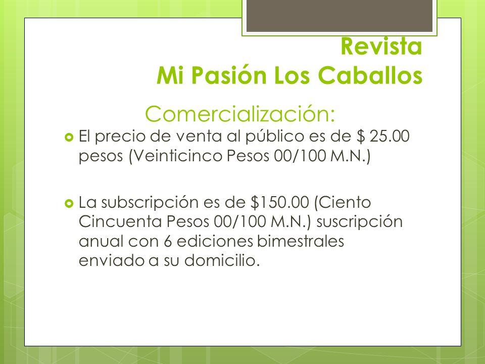Revista Mi Pasión Los Caballos El precio de venta al público es de $ 25.00 pesos (Veinticinco Pesos 00/100 M.N.) La subscripción es de $150.00 (Ciento