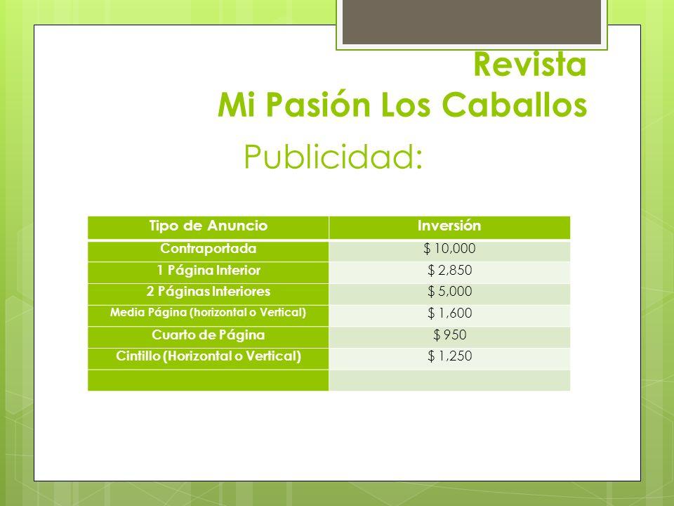 Revista Mi Pasión Los Caballos Tipo de AnuncioInversión Contraportada $ 10,000 1 Página Interior $ 2,850 2 Páginas Interiores $ 5,000 Media Página (ho