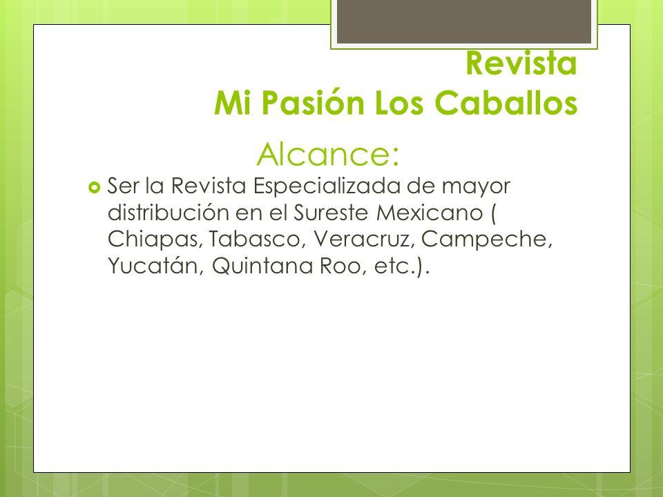 Revista Mi Pasión Los Caballos Ser la Revista Especializada de mayor distribución en el Sureste Mexicano ( Chiapas, Tabasco, Veracruz, Campeche, Yucat