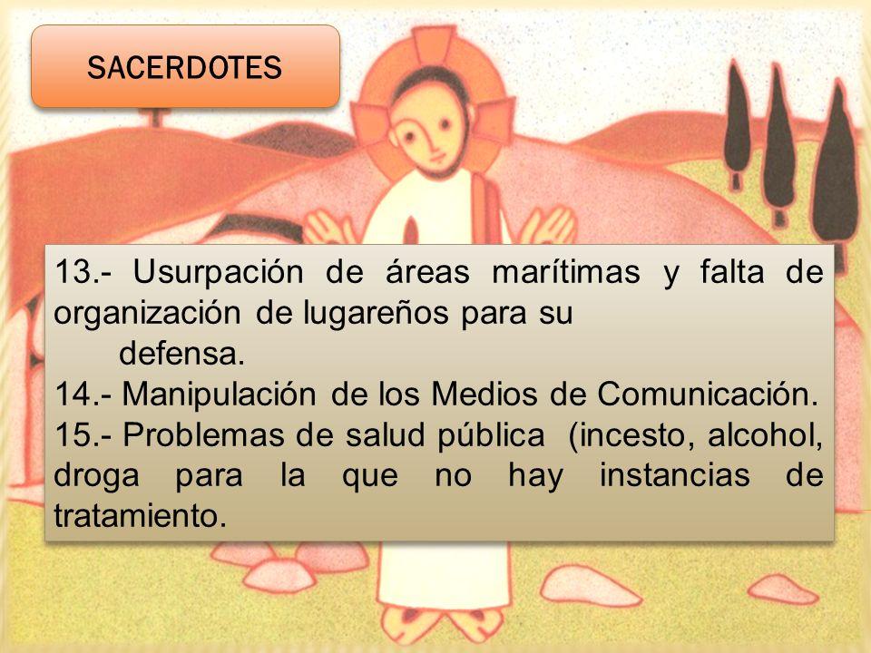 13.- Usurpación de áreas marítimas y falta de organización de lugareños para su defensa. 14.- Manipulación de los Medios de Comunicación. 15.- Problem
