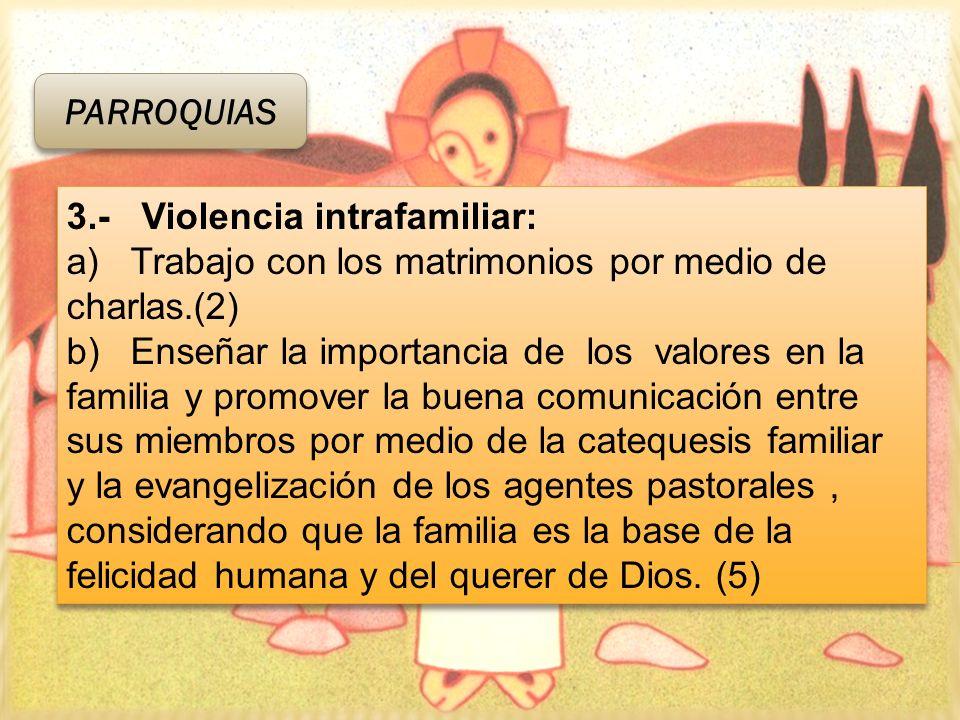 3.- Violencia intrafamiliar: a) Trabajo con los matrimonios por medio de charlas.(2) b) Enseñar la importancia de los valores en la familia y promover