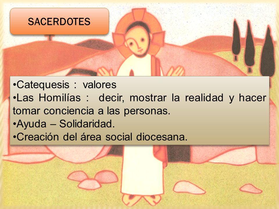 Catequesis : valores Las Homilías : decir, mostrar la realidad y hacer tomar conciencia a las personas. Ayuda – Solidaridad. Creación del área social