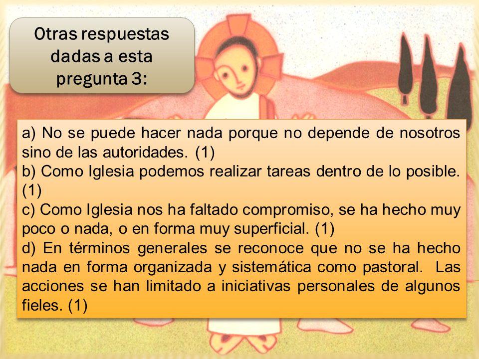 a) No se puede hacer nada porque no depende de nosotros sino de las autoridades. (1) b) Como Iglesia podemos realizar tareas dentro de lo posible. (1)