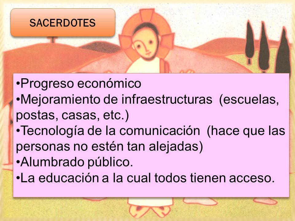 SACERDOTES Progreso económico Mejoramiento de infraestructuras (escuelas, postas, casas, etc.) Tecnología de la comunicación (hace que las personas no