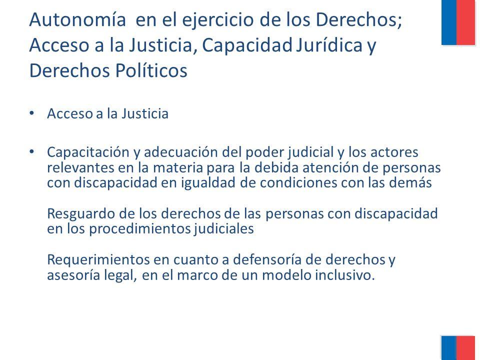 Autonomía en el ejercicio de los Derechos; Acceso a la Justicia, Capacidad Jurídica y Derechos Políticos Acceso a la Justicia Capacitación y adecuació