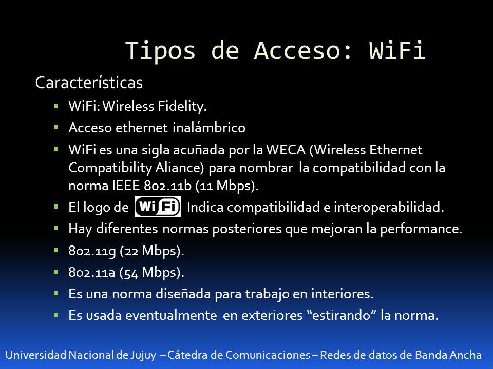 Tipos de Acceso: WiFi Universidad Nacional de Jujuy – Cátedra de Comunicaciones – Redes de datos de Banda Ancha Características WiFi: Wireless Fidelit