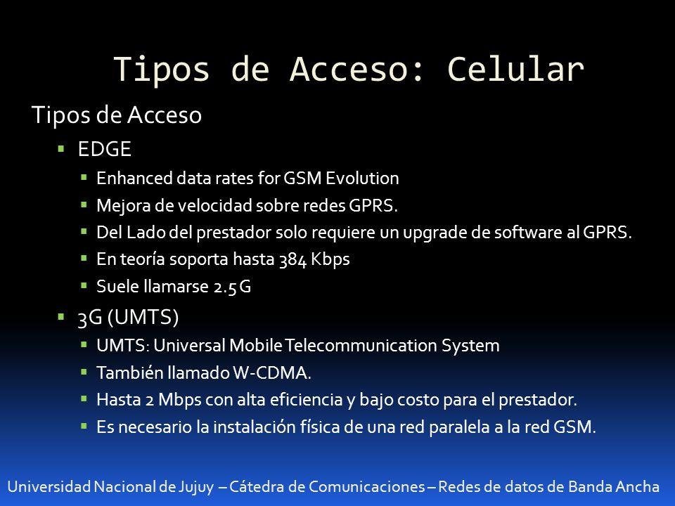 Tipos de Acceso: Celular Universidad Nacional de Jujuy – Cátedra de Comunicaciones – Redes de datos de Banda Ancha Tipos de Acceso EDGE Enhanced data