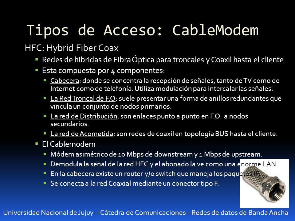 Tipos de Acceso: CableModem Universidad Nacional de Jujuy – Cátedra de Comunicaciones – Redes de datos de Banda Ancha HFC: Hybrid Fiber Coax Redes de