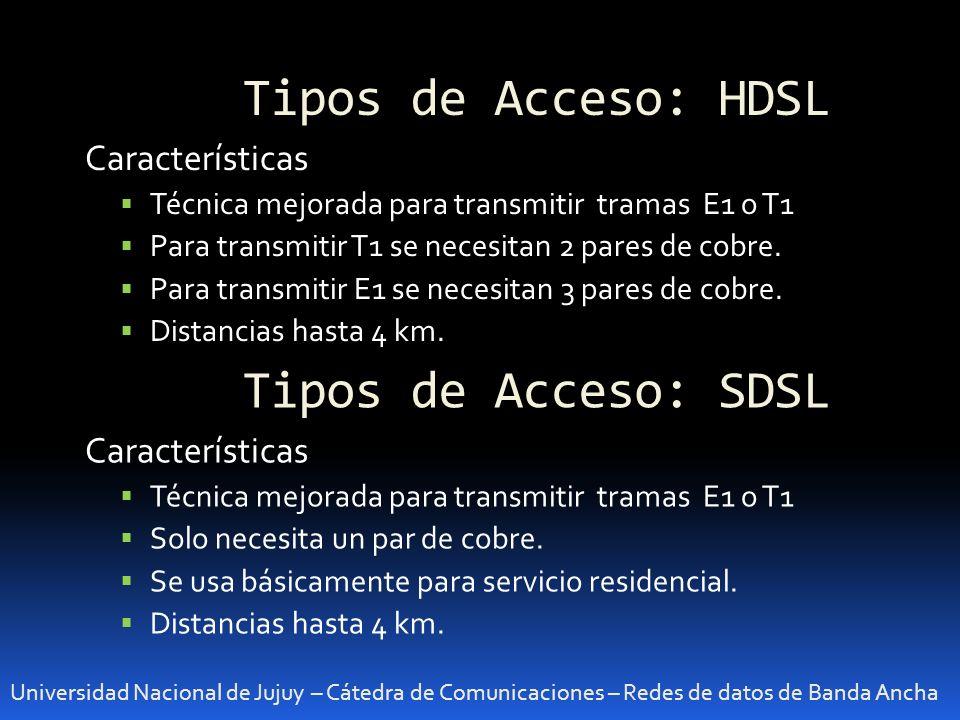 Tipos de Acceso: HDSL Universidad Nacional de Jujuy – Cátedra de Comunicaciones – Redes de datos de Banda Ancha Características Técnica mejorada para