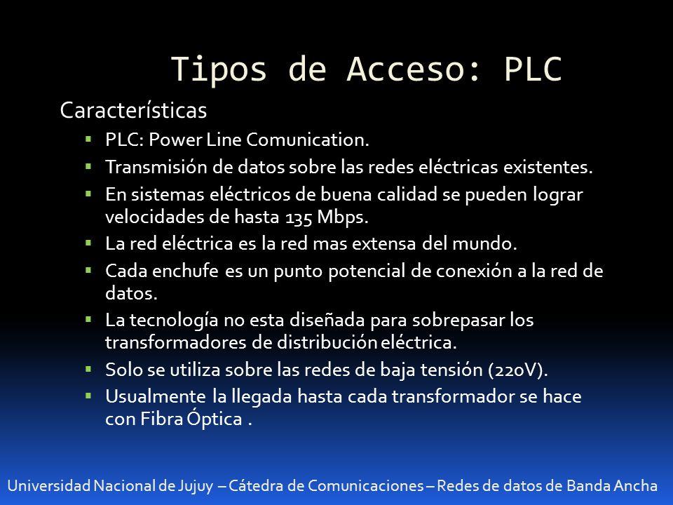 Tipos de Acceso: PLC Universidad Nacional de Jujuy – Cátedra de Comunicaciones – Redes de datos de Banda Ancha Características PLC: Power Line Comunic