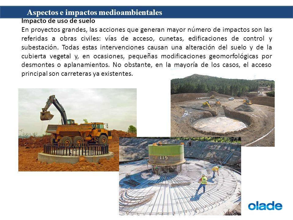 Aspectos e impactos medioambientales Impacto de uso de suelo En proyectos grandes, las acciones que generan mayor número de impactos son las referidas