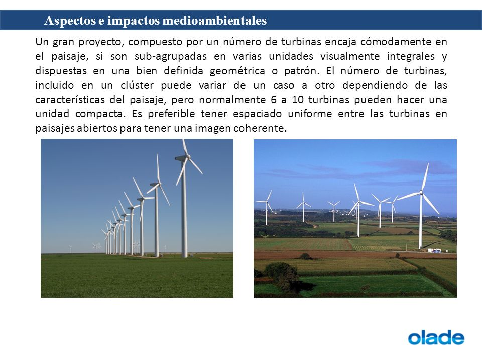 Aspectos e impactos medioambientales Un gran proyecto, compuesto por un número de turbinas encaja cómodamente en el paisaje, si son sub-agrupadas en v