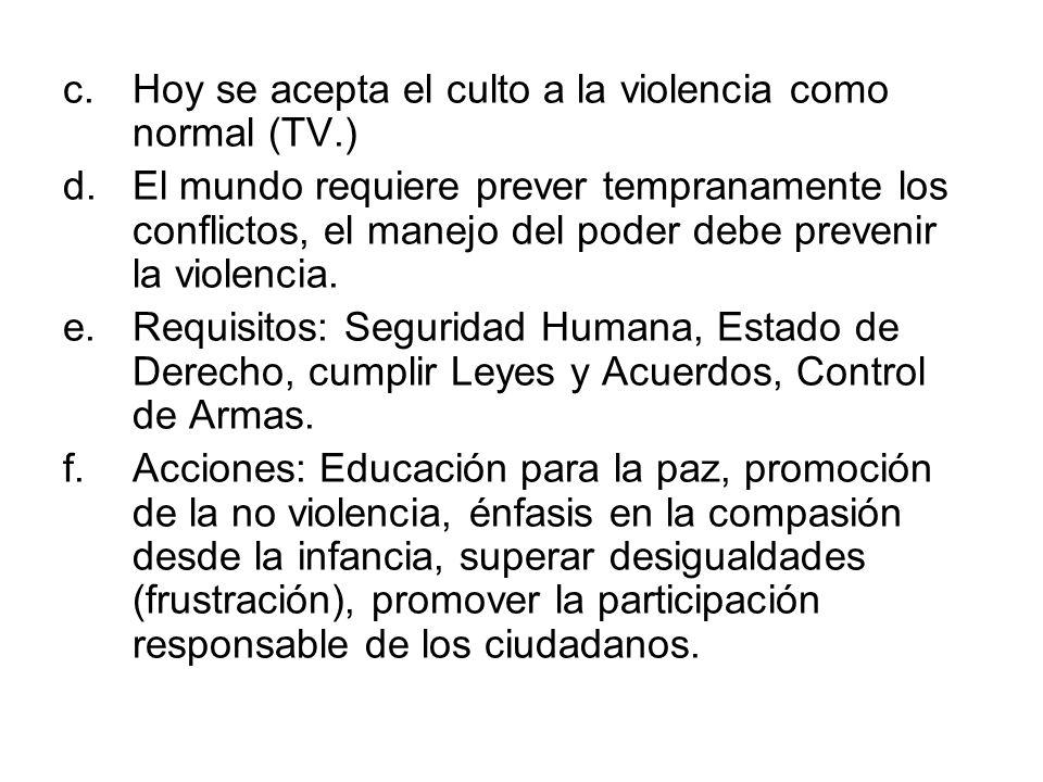 c.Hoy se acepta el culto a la violencia como normal (TV.) d.El mundo requiere prever tempranamente los conflictos, el manejo del poder debe prevenir l