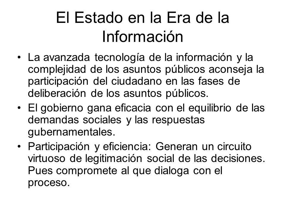 El Estado en la Era de la Información La avanzada tecnología de la información y la complejidad de los asuntos públicos aconseja la participación del