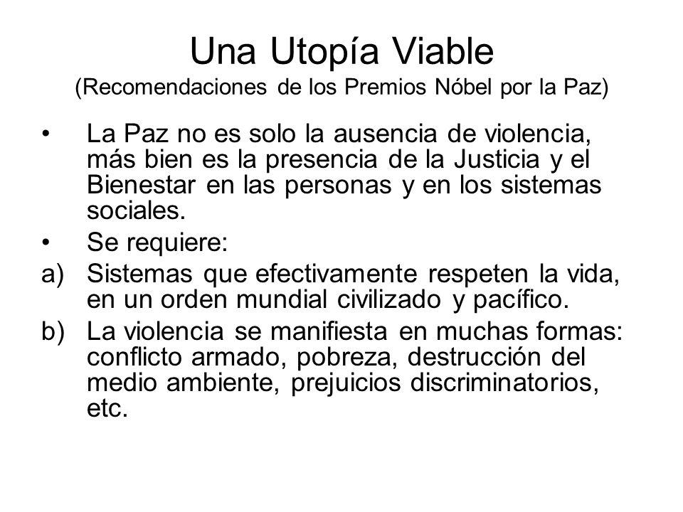 Una Utopía Viable (Recomendaciones de los Premios Nóbel por la Paz) La Paz no es solo la ausencia de violencia, más bien es la presencia de la Justici