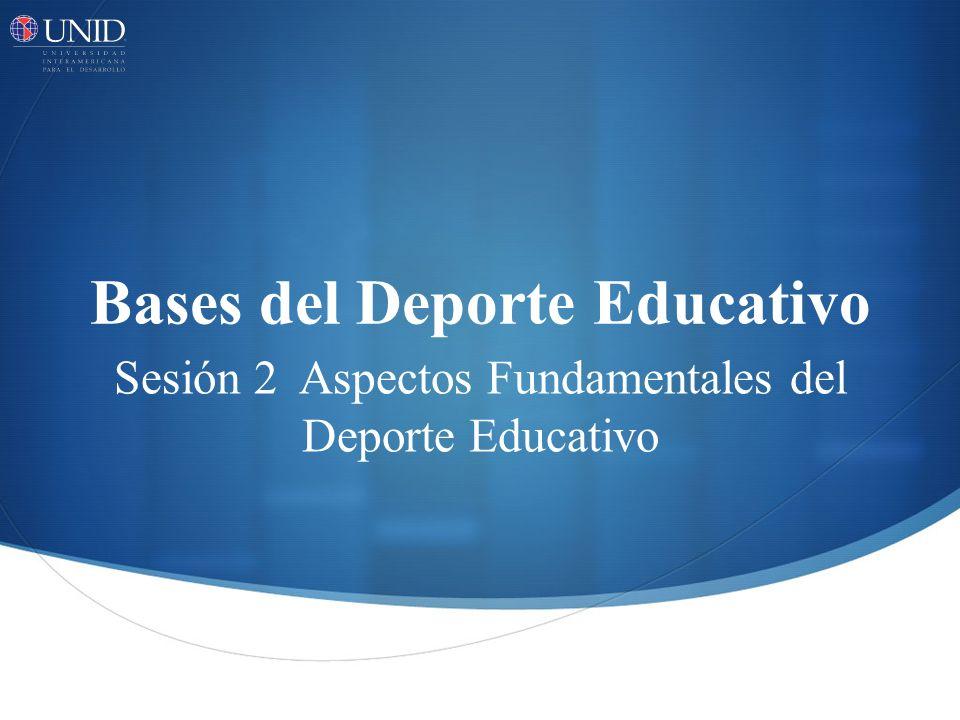 Bases del Deporte Educativo Sesión 2 Aspectos Fundamentales del Deporte Educativo