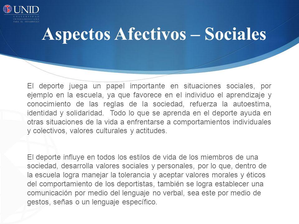 Aspectos Afectivos – Sociales El deporte juega un papel importante en situaciones sociales, por ejemplo en la escuela, ya que favorece en el individuo