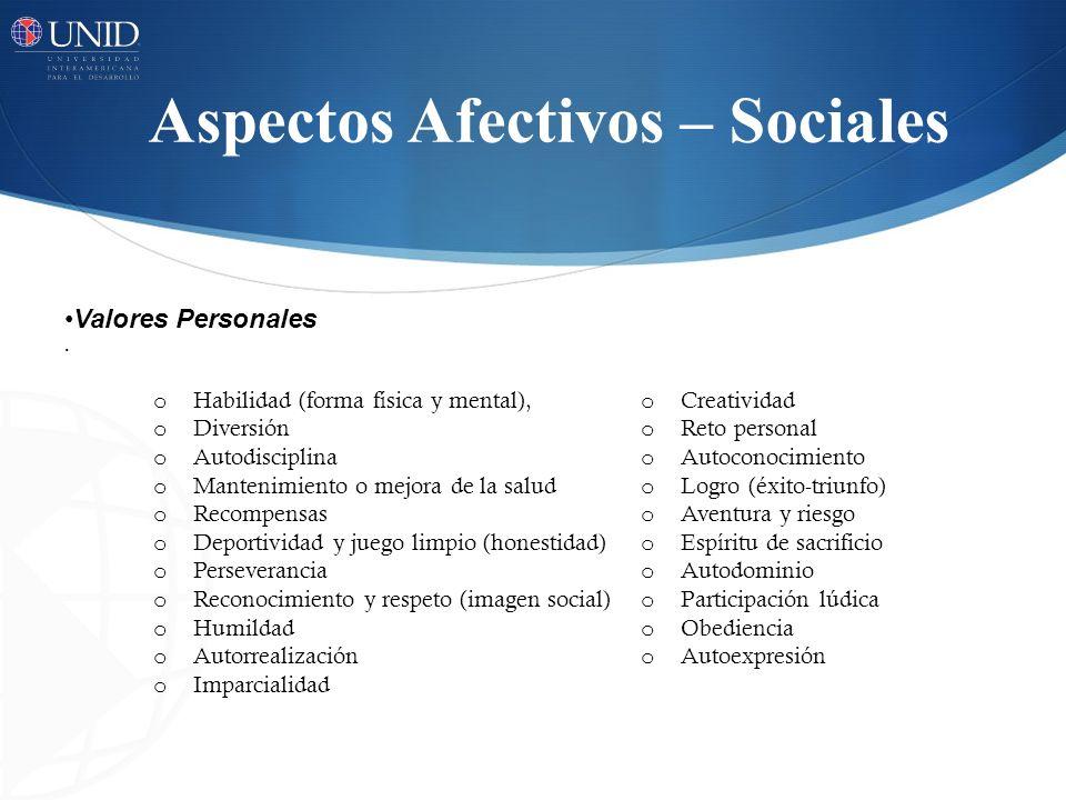 Aspectos Afectivos – Sociales o Habilidad (forma física y mental), o Creatividad o Diversión o Reto personal o Autodisciplina o Autoconocimiento o Man
