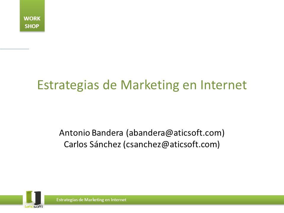 WORK SHOP Estrategias de Marketing en Internet Antonio Bandera (abandera@aticsoft.com) Carlos Sánchez (csanchez@aticsoft.com)