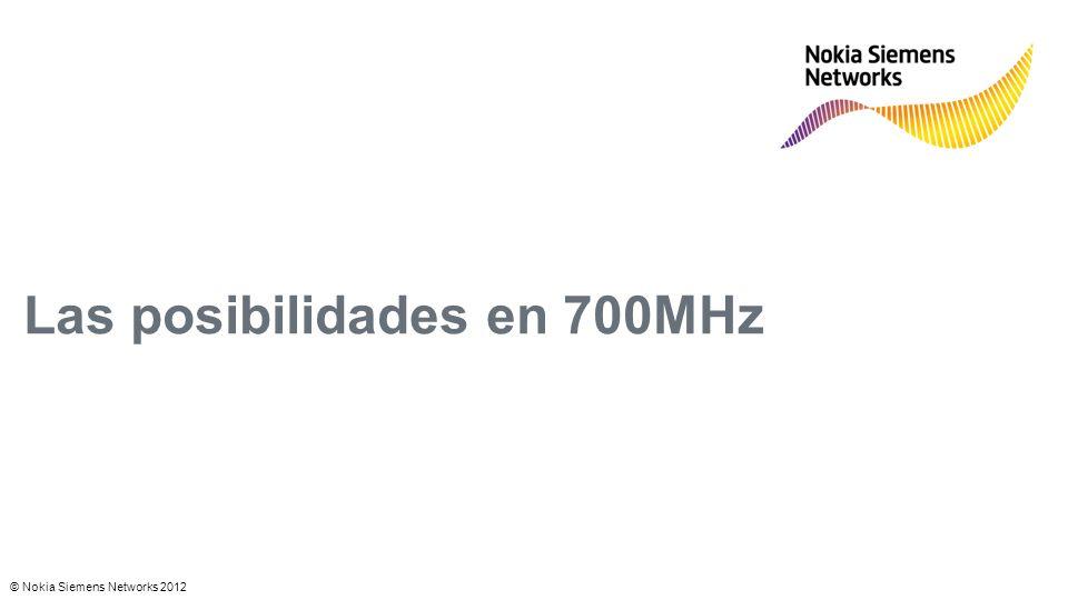 © Nokia Siemens Networks 2012 Las posibilidades en 700MHz