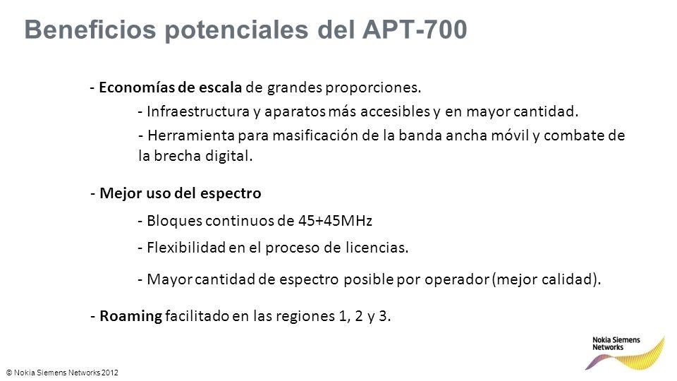 © Nokia Siemens Networks 2012 Beneficios potenciales del APT-700 - Economías de escala de grandes proporciones.