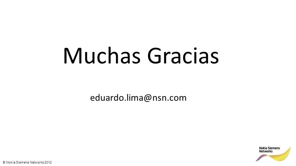 © Nokia Siemens Networks 2012 Muchas Gracias eduardo.lima@nsn.com