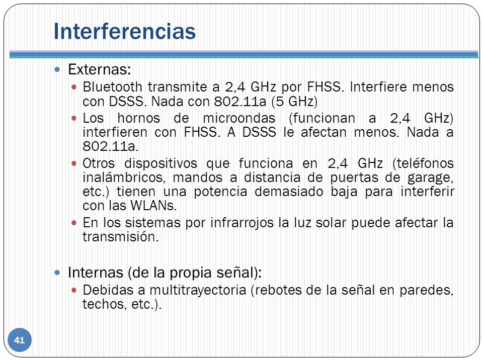 Interferencias 41 Externas: Bluetooth transmite a 2,4 GHz por FHSS. Interfiere menos con DSSS. Nada con 802.11a (5 GHz) Los hornos de microondas (func