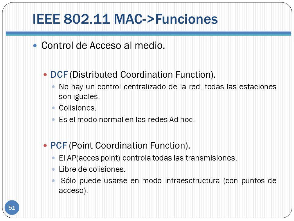 IEEE 802.11 MAC->Funciones 51 Control de Acceso al medio. DCF (Distributed Coordination Function). No hay un control centralizado de la red, todas las