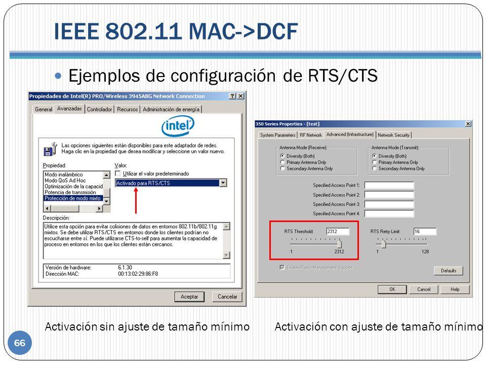 IEEE 802.11 MAC->DCF 66 Ejemplos de configuración de RTS/CTS Activación sin ajuste de tamaño mínimo Activación con ajuste de tamaño mínimo
