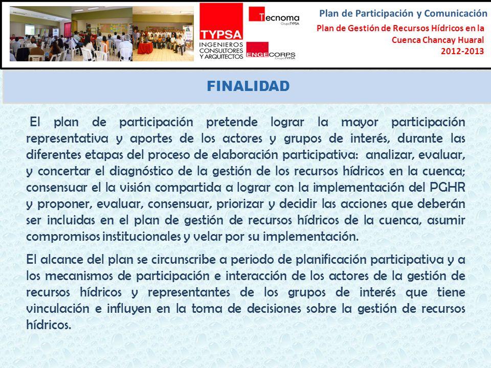 Formulación del Plan Participativo de Gestión de Recursos Hídricos en la Cuenca Chancay-Lambayeque 2012-2013 FINALIDAD El plan de participación preten
