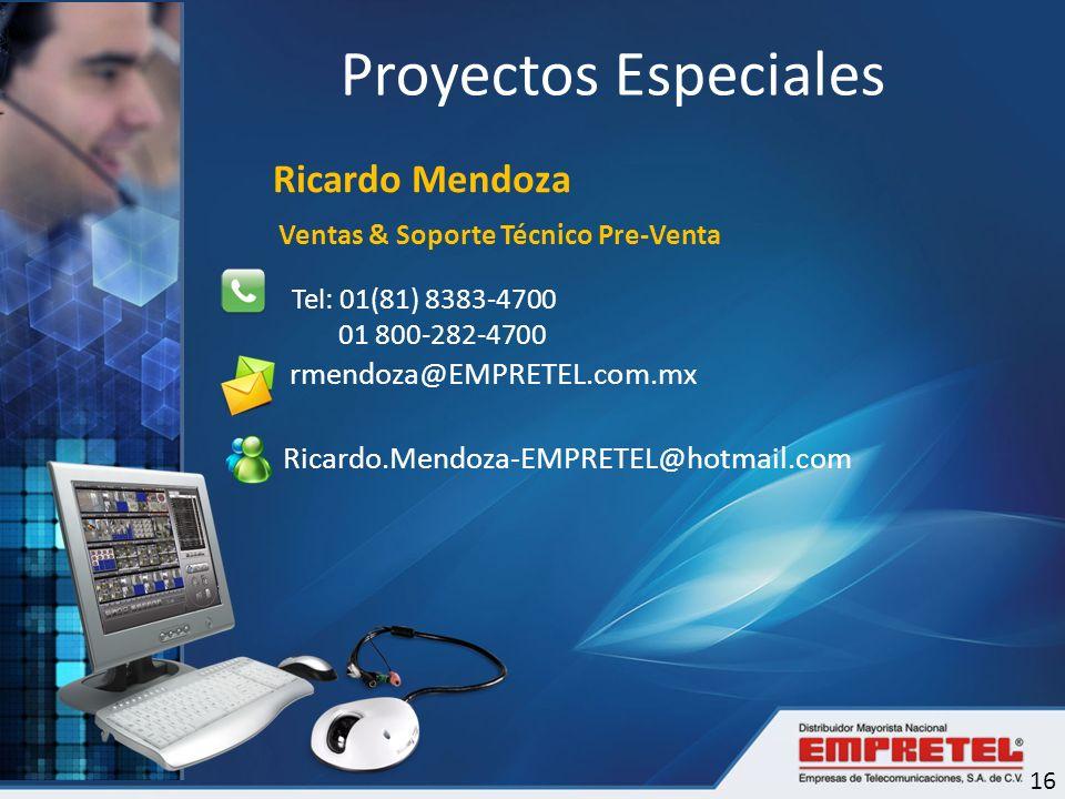 Proyectos Especiales 16 Ventas & Soporte Técnico Pre-Venta Tel: 01(81) 8383-4700 01 800-282-4700 rmendoza@EMPRETEL.com.mx Ricardo.Mendoza-EMPRETEL@hot