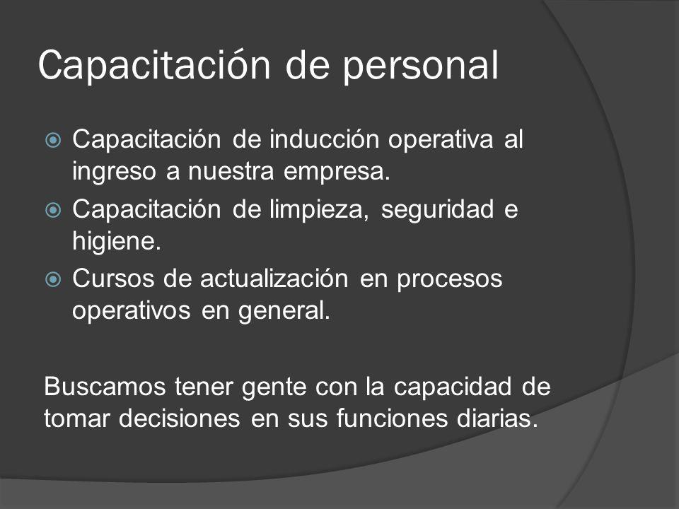 Capacitación de personal Capacitación de inducción operativa al ingreso a nuestra empresa. Capacitación de limpieza, seguridad e higiene. Cursos de ac