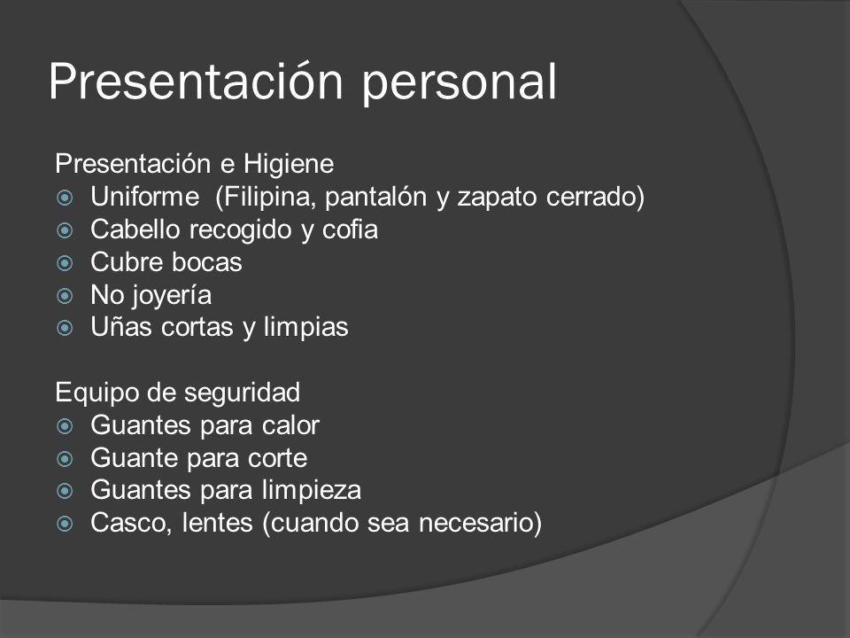 Presentación personal Presentación e Higiene Uniforme (Filipina, pantalón y zapato cerrado) Cabello recogido y cofia Cubre bocas No joyería Uñas corta