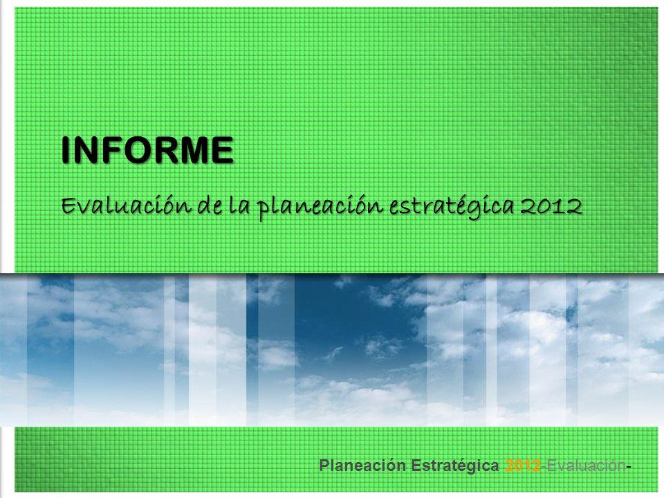 Planeación Estratégica 2012-Evaluación- INFORME Evaluación de la planeación estratégica 2012