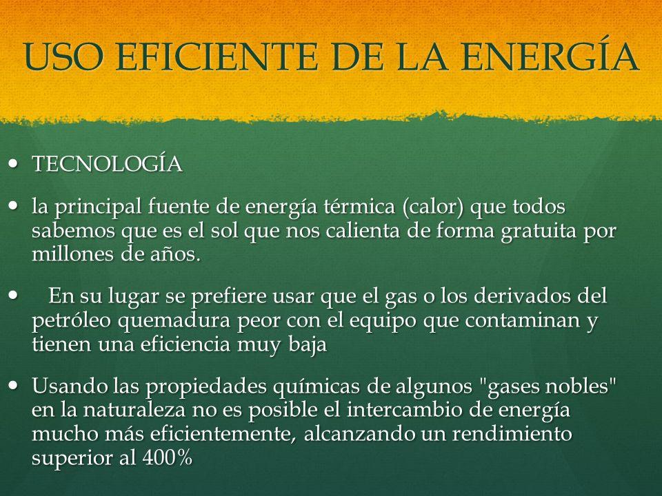 USO EFICIENTE DE LA ENERGÍA TECNOLOGÍA TECNOLOGÍA la principal fuente de energía térmica (calor) que todos sabemos que es el sol que nos calienta de f