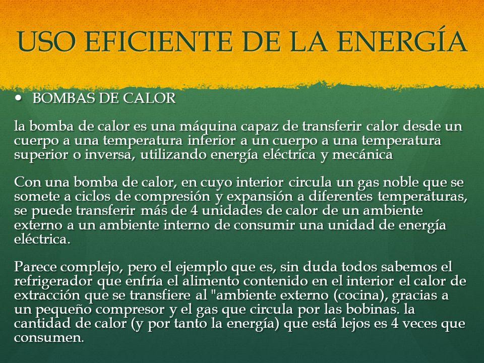 USO EFICIENTE DE LA ENERGÍA BOMBAS DE CALOR BOMBAS DE CALOR la bomba de calor es una máquina capaz de transferir calor desde un cuerpo a una temperatu