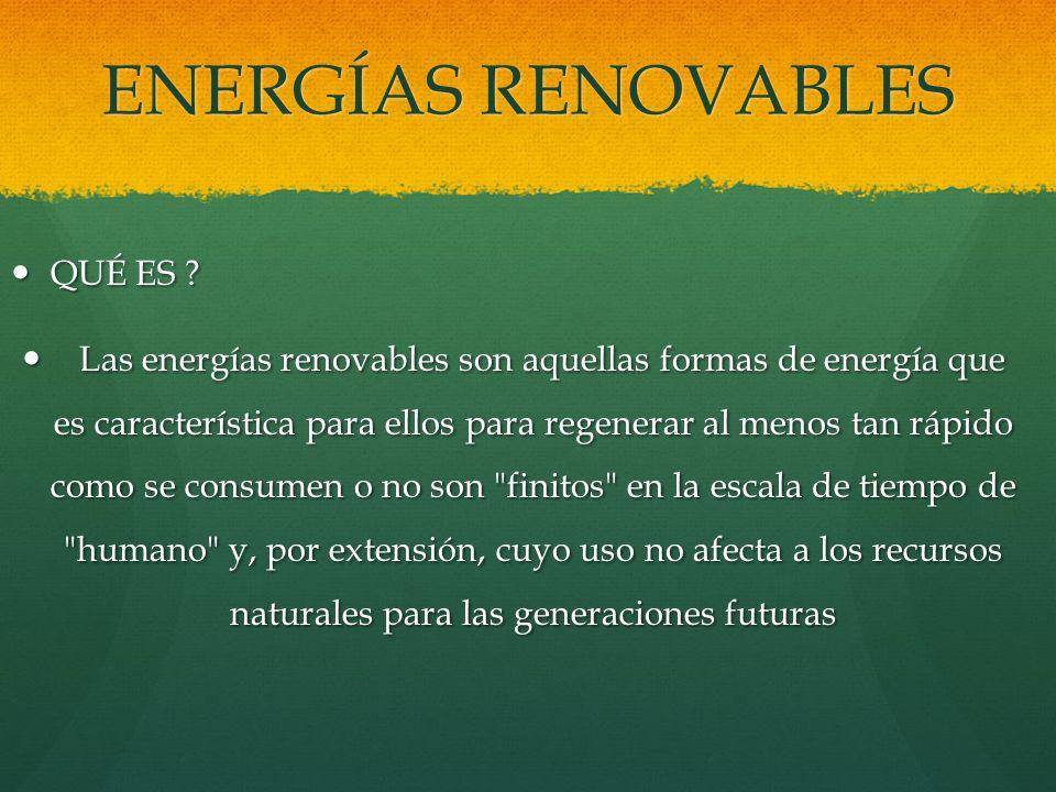 ENERGÍAS RENOVABLES QUÉ ES ? QUÉ ES ? Las energías renovables son aquellas formas de energía que es característica para ellos para regenerar al menos