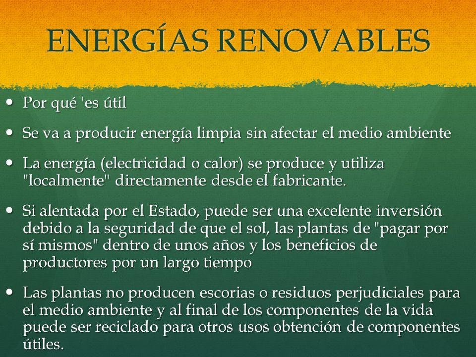 ENERGÍAS RENOVABLES Por qué 'es útil Por qué 'es útil Se va a producir energía limpia sin afectar el medio ambiente Se va a producir energía limpia si