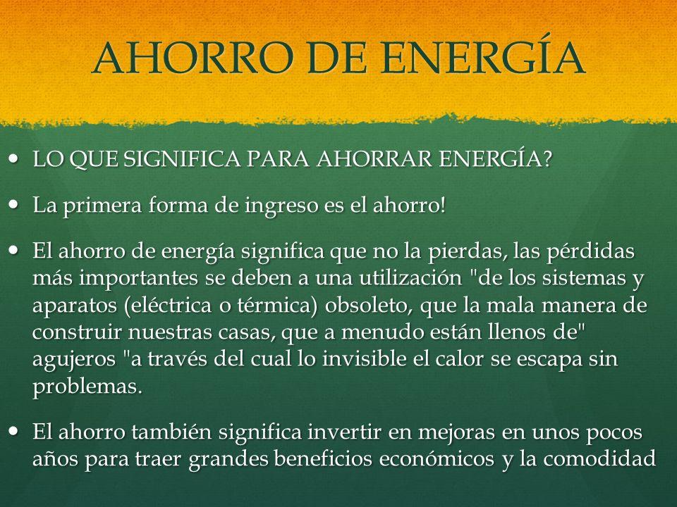 AHORRO DE ENERGÍA LO QUE SIGNIFICA PARA AHORRAR ENERGÍA? LO QUE SIGNIFICA PARA AHORRAR ENERGÍA? La primera forma de ingreso es el ahorro! La primera f
